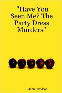 Have You Seen Me? the Party Dress Murde