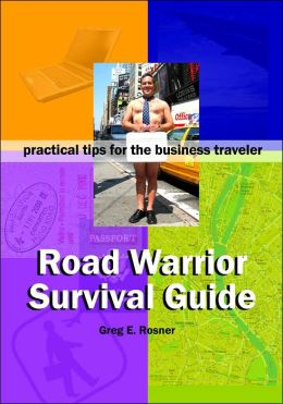 Road Warrior Survival Guide practical tips for the business traveler