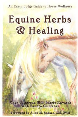Equine Herbs Healing: An Earth Lodge Guide to Horse Wellness