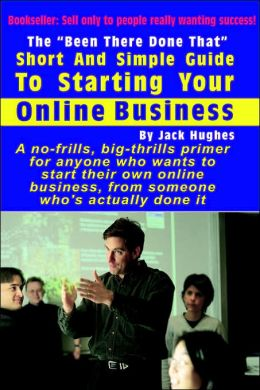 The â__Been There Done Thatâ__ Short and Simple Guide to Starting Your Online Business