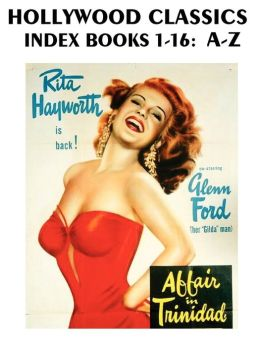 Hollywood Classics Index, Books 1-16: A-Z