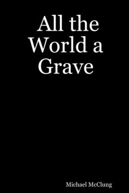 All the World a Grave