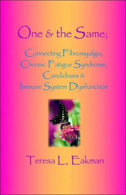 One and the Same: Connecting Fibromyalgia, Chronic Fatigue Syndrome, Candidiasis and Immune System Dysfunction