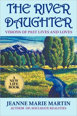 The River Daughter: Visions of Past Lives and Loves