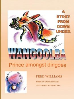 Wangoolba Prince Amongst Dingoes: A Story From Down Under