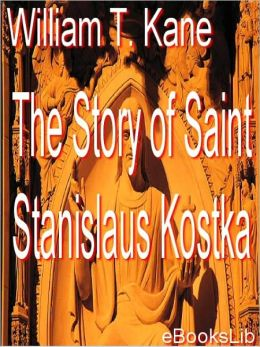 For Greater Things the story of Saint Stanislaus Kostka