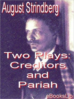Two Plays: Creditors and Pariah