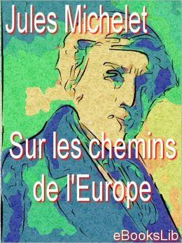 Sur les chemins de l'Europe : Angleterre, Flandre, Hollande, Suisse, Lombardie, Tyrol