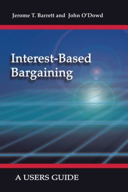 Interest-Based Bargaining: A Users Guide