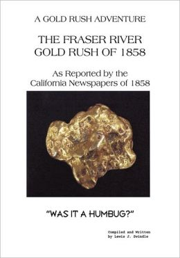 The Fraser River Gold Rush of 1858 As Reported by the California Newspapers of 1858: Was It A Humbug?