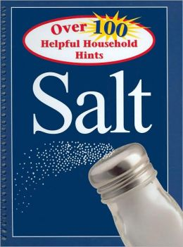 Salt: Over 100 Helpful Household Hints