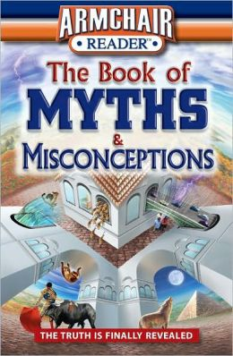 Armchair Reader: The Book of Myths and Misconceptions