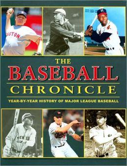 The Baseball Chronicle: Year-By-Year History of Major League Baseball