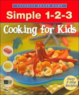 Cooking for Kids: Simple 1-2-3 (Favorite Brand Name Recipes Series)