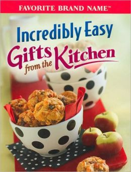 Incredibly Easy Gifts From the Kitchen (Incredibly Easy Series) (Favorite Brand Name Series)