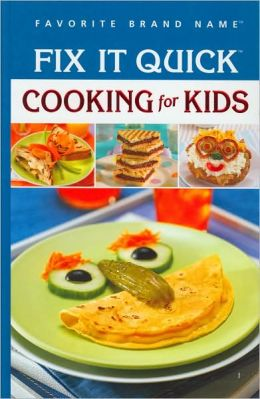 Fix It Quick Cooking for Kids (Favorite Brand Name Series)