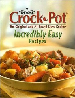 Rival Crock-Pot Incredibly Easy Recipes