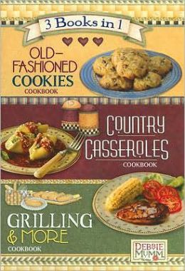 Debbie Mumm 3 Books In 1: Old-Fashioned Cookies Cookbook, Country Casseroles Cookbook, Grilling and More Cookbook