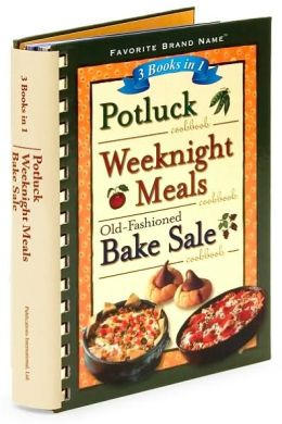 3 Books in 1: Potluck Cookbook, Weeknight Meals Cookbook, Old-Fashioned Bake Sale Cookbook (Favorite Brand Names Series)