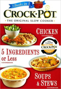 Crock-Pot 3 Books in 1: Chicken; 5 Ingredients or Less; Soups & Stews
