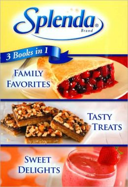 Splenda 3 Books in 1: Family Favorites, Tasty Treats, Sweet Delights