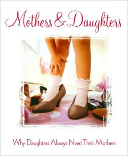 Mothers and Daughters: Why Daughters Always Need their Mothers