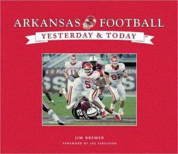 Yesterday & Today: University of Arkansas Football