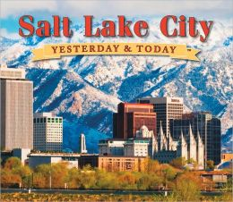 Yesterday and Today:Salt Lake City