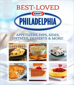 Kraft Philadelphia Best-Loved Recipes: Appetizers, Dips, Sides, Entrees, Desserts, and More!