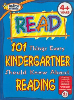 101 Things Every Kindergartner Should Know About Reading (Active Minds Series)