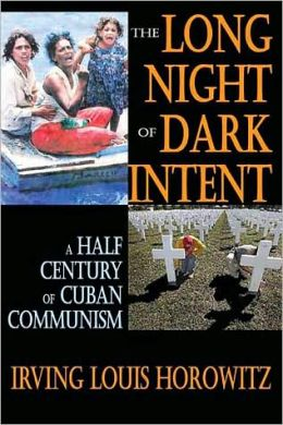 The Long Night of Dark Intent: A Half Century of Cuban Communism