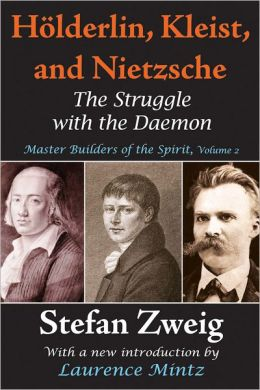 Holderlin, Kleist, and Nietsche: The Struggle with the Daemon Master Builders of the Spirit