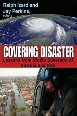 Covering Disaster: Lessons from Media Coverage of Katrina and Rita
