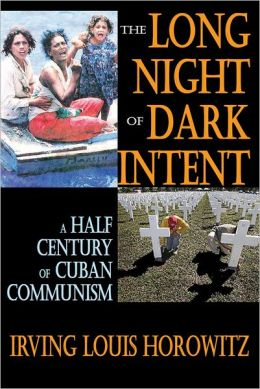 The Long Night of Dark Intent: A Half Century of Cuban Communism
