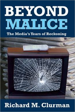 Beyond Malice: The Media's Years of Reckoning