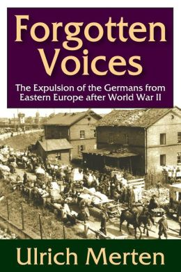 Forgotten Voices The Expulsion of the Germans from Eastern Europe after Worl