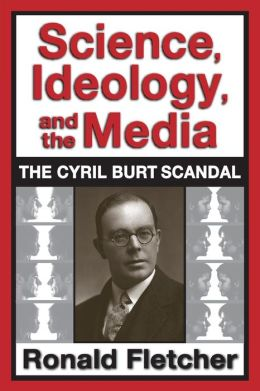 Science, Ideology, and the Media: The Cyril Burt Scandal