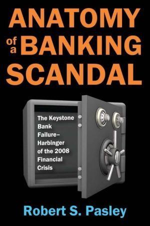Anatomy of a Banking Scandal: The Keystone Bank Failure-Harbinger of the 2008 Financial Crisis