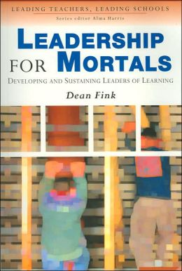 Leadership for Mortals: Developing and Sustaining Leaders of Learning
