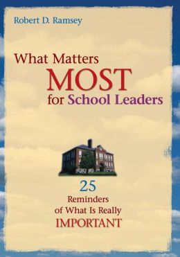 What Matters Most for School Leaders: 25 Reminders of What Is Really Important
