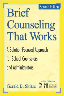 Brief Counseling That Works: A Solution-Focused Approach for School Counselors and Administrators