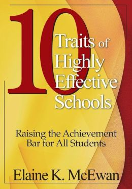 Ten Traits of Highly Effective Schools: Raising the Achievement Bar for All Students