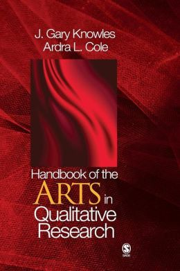 Handbook of the Arts in Qualitative Research: Perspectives, Methodologies, Examples, and Issues