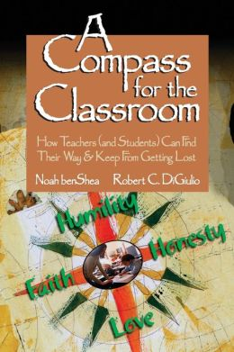 A Compass for the Classroom: How Teachers (and Students) Can Find Their Way & Keep From Getting Lost