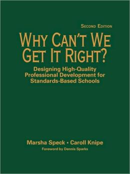 Why Can't We Get It Right?: Designing High-Quality Professional Development for Standards-Based Schools