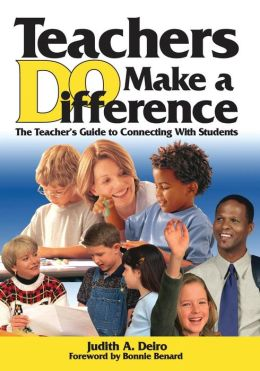 Teachers DO Make a Difference: The Teacher's Guide to Connecting With Students