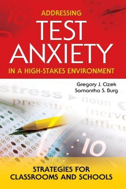 Addressing Test Anxiety in a High-Stakes Environment: Strategies for Classrooms and Schools