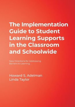 The Implementation Guide to Student Learning Supports in the Classroom and Schoolwide: New Directions for Addressing Barriers to Learning