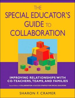 The Special Educator's Guide to Collaboration: Improving Relationships With Co-Teachers, Teams, and Families