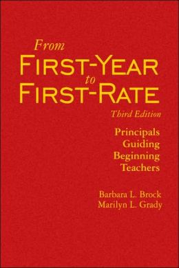 From First-Year to First-Rate: Principals Guiding Beginning Teachers Barbara L. (Louise) Brock and Marilyn L. Grady